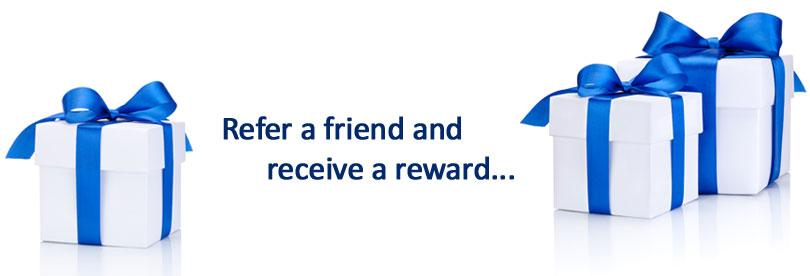 Refer a friend and receive a reward...